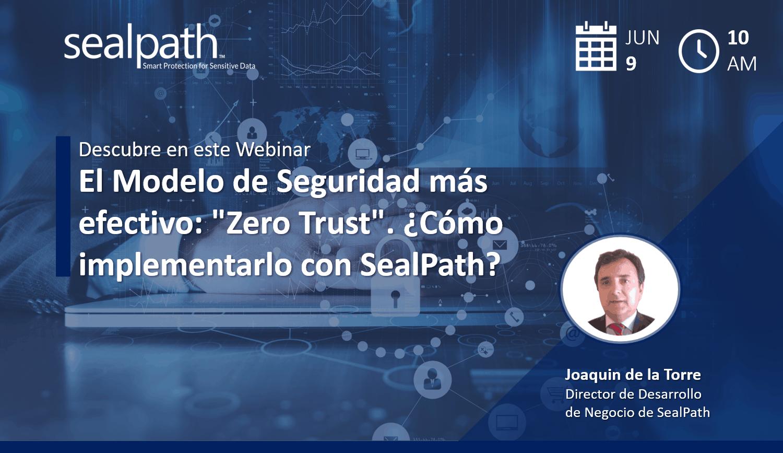 El Modelo de Seguridad más efectivo: «Zero Trust». ¿Cómo implementarlo en tu organización con SealPath?