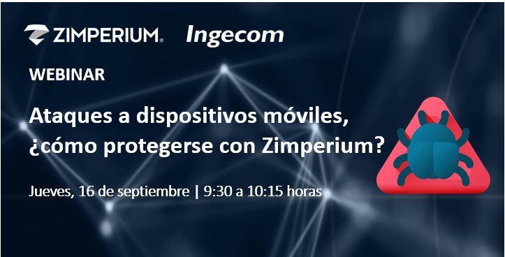 Ataques a dispositivos móviles, ¿cómo protegerse con Zimperium?