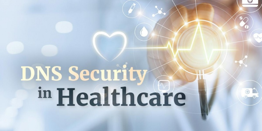 DNS Security in Healthcare: Paving the Way Toward Secure Health Infrastructure